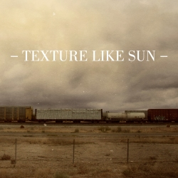 Texture Like Sun 2014 artwork