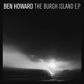 Ben Howard Oats In The Water New Ep The Burgh Island