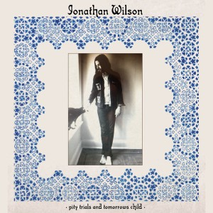 Jonathan Wilson - Pity Trials and Tomorrow's Child