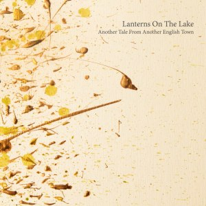 Lanterns On The Lake - Another tale From Another English Town (2013)