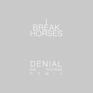 I Break Horses - Denial 12%22 (2013)