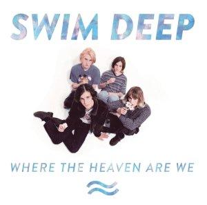 Swim Deep - Where The Heaven Are We Deluxe (2013)