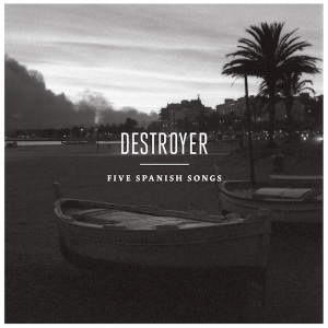 Destroyer - Five Spanish Songs