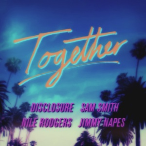 Sam-Smith-x-Nile-Rodgers-x-Disclosure-x-Jimmy-Napes-Together-artwork