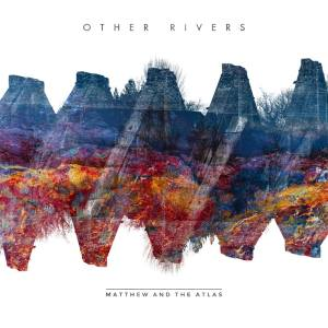 Matthew and the Atlas - Other Rivers (2014)