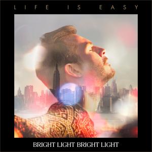 Bright Light Bright Light - Life Is Easy (2014)