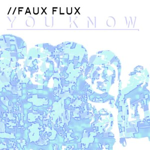 Faux Flux - You Know (2014)