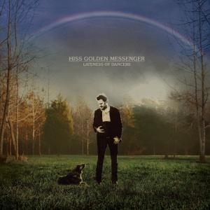 Hiss Golden Messenger - Lateness of Dancers (2014)
