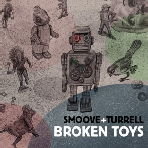 Smoove & Turrell - Broken Toys (2014)