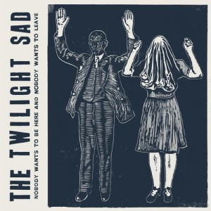 The Twilight Sad - Nobody Wants To Be Here... (2014)