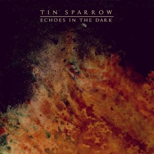 Tin Sparrow - Echoes In The Dark (2014)