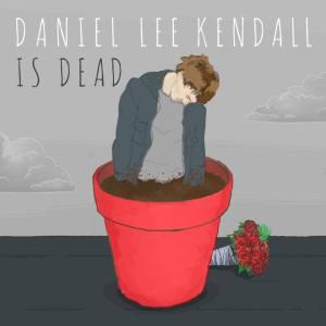 Daniel Lee Kendall - Is Dead (2014)
