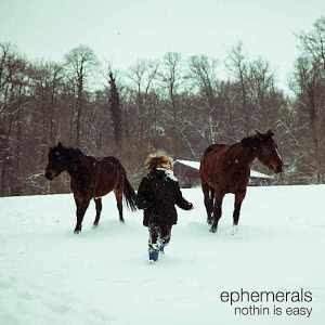 Ephemerals-Nothing_Is_Easy