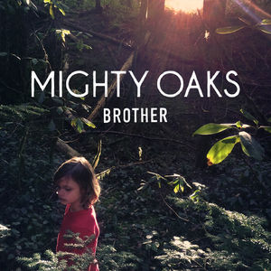 Mighty Oaks - Brothers