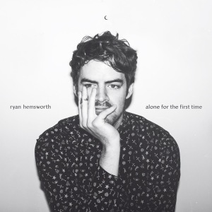 Ryan Hemsworth-Alone-for-the-First-Time