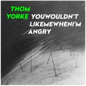 YouwouldntlikemewhenImangry-Thom-Yorke