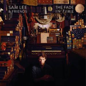 Sam Lee & Friends - The Fade In Time (2015)