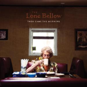 The Lone Bellow - Then Came The Morning (2015)