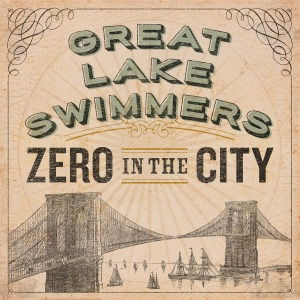 Great Lake Swimmers - Zero In The City (2015)