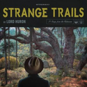 Lord Huron - Strange Tails (2015)