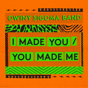 I Made You You Made Me - Owiny Sigoma Band