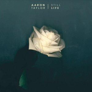 Aaron Taylor - Still Life